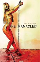 The Manacled by Rich Bottles Jr.
